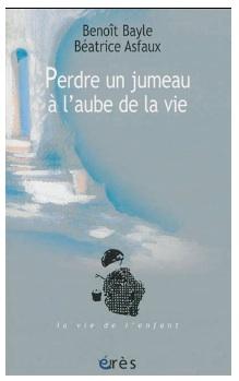 Perdre un jumeau à l'aube de la vie De Benoît Bayle et Béatrice Asfaux