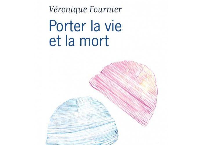 Porter la vie et la mort de Véronique Fournier